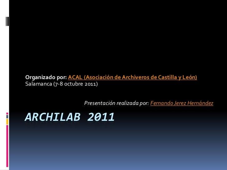 Organizado por: ACAL (Asociación de Archiveros de Castilla y León)Salamanca (7-8 octubre 2011)                      Presen...