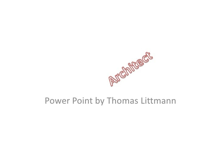 Architect<br />Power Point by Thomas Littmann<br />