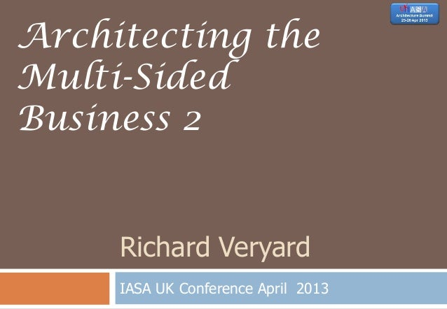 Richard Veryard IASA UK Conference April 2013 Architecting the Multi-Sided Business 2