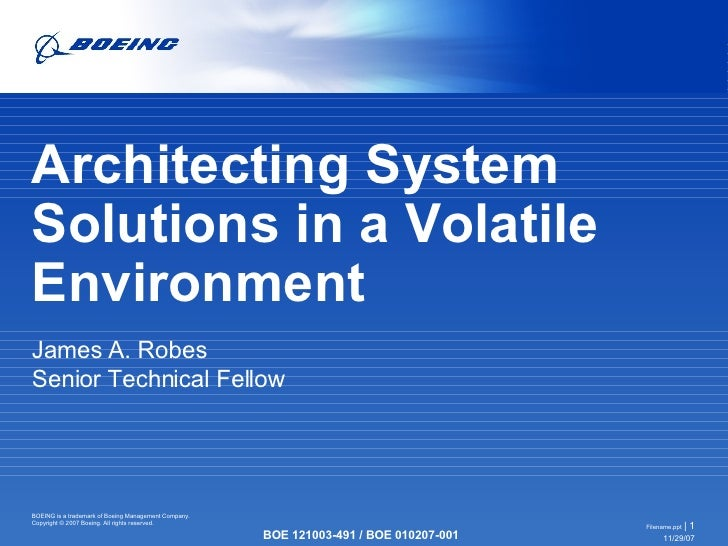 Architecting System Solutions in a Volatile Environment James A. Robes Senior Technical Fellow