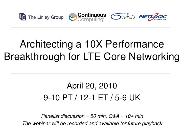 Architecting a 10X Performance Breakthrough for LTE Core Networking                    April 20, 2010             9-10 PT ...