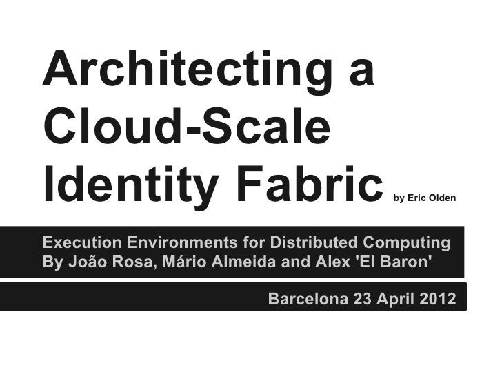 Architecting aCloud-ScaleIdentity Fabric                          by Eric OldenExecution Environments for Distributed Comp...