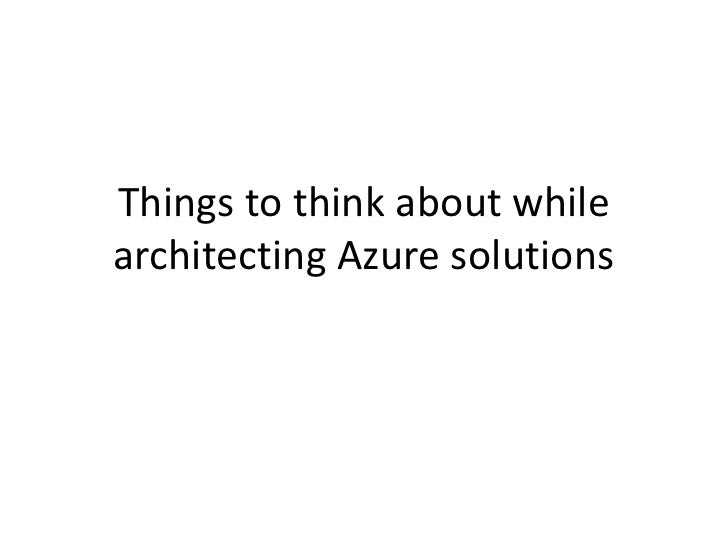 Things to think about whilearchitecting Azure solutions<br />