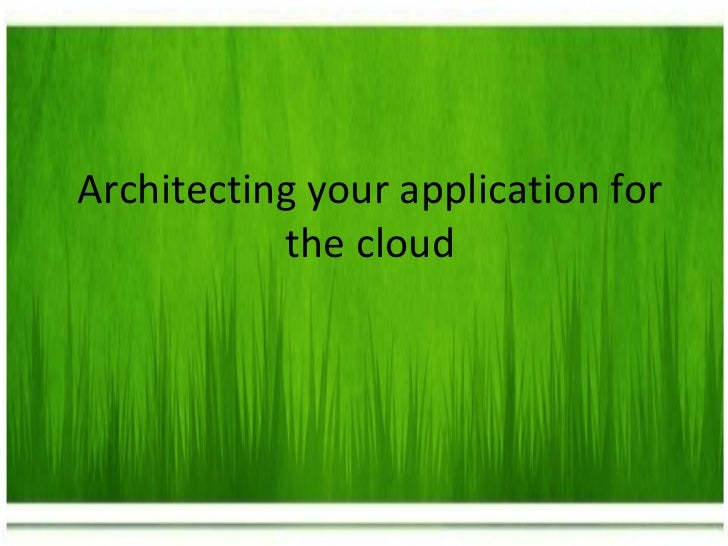 Architecting your application for the cloud
