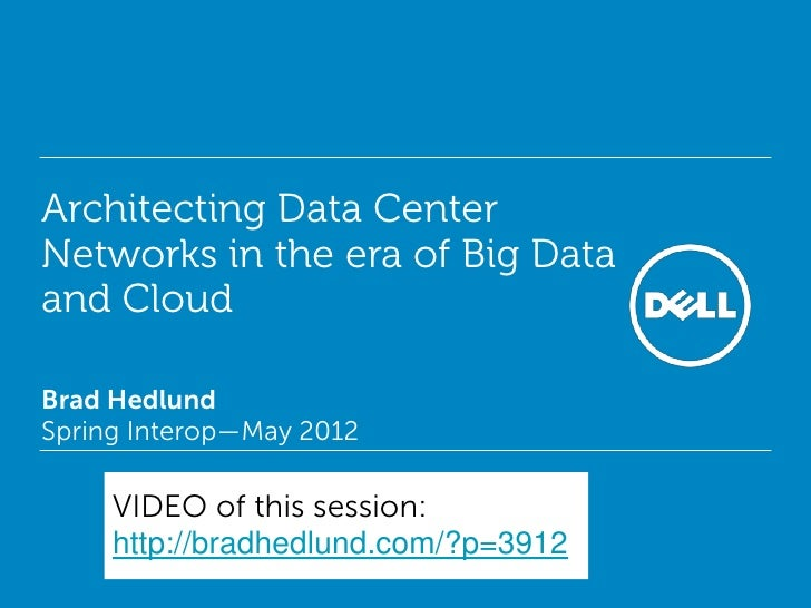 Architecting Data CenterNetworks in the era of Big Dataand CloudBrad HedlundSpring Interop—May 2012     VIDEO of this sess...