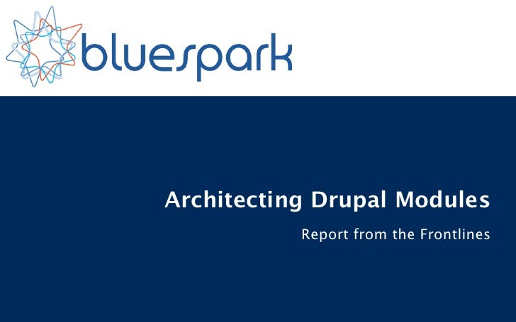 Architecting Drupal Modules           Report from the Frontlines