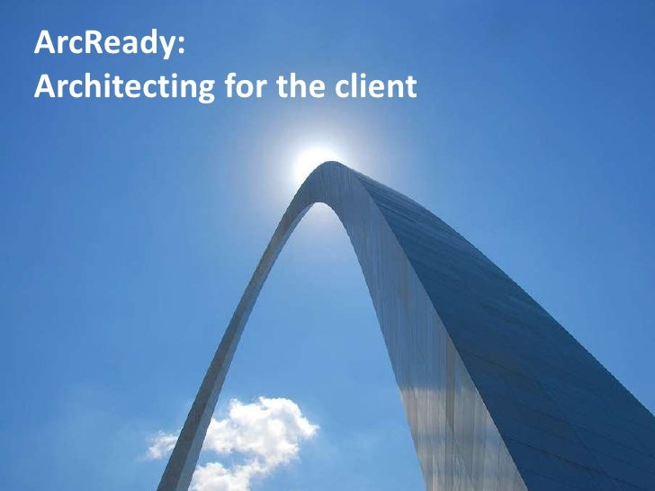 ArcReady: Architecting for the client