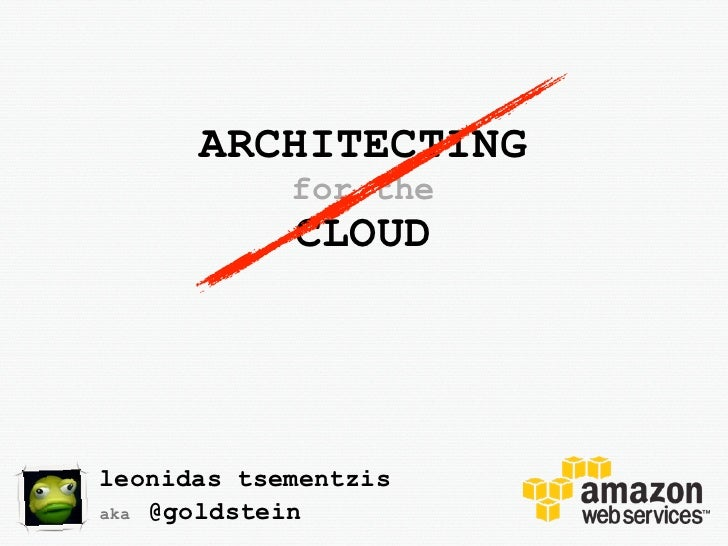 ARCHITECTING            for the            CLOUDleonidas tsementzisaka @goldstein