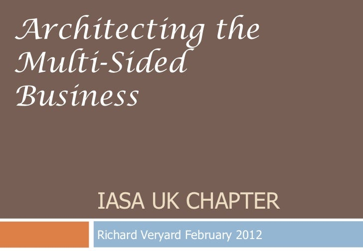 Architecting theMulti-SidedBusiness     IASA UK CHAPTER     Richard Veryard February 2012