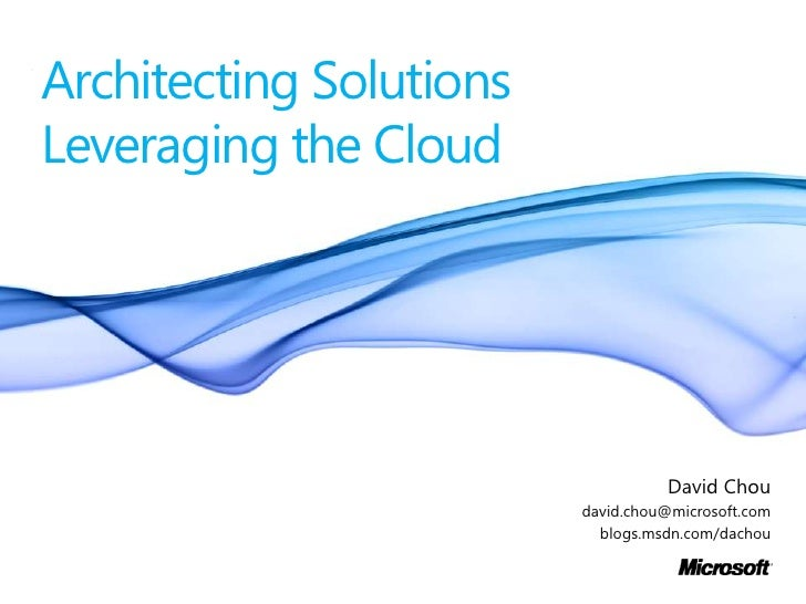 Architecting Solutions Leveraging the Cloud<br />David Chou<br />david.chou@microsoft.com<br />blogs.msdn.com/dachou<br />
