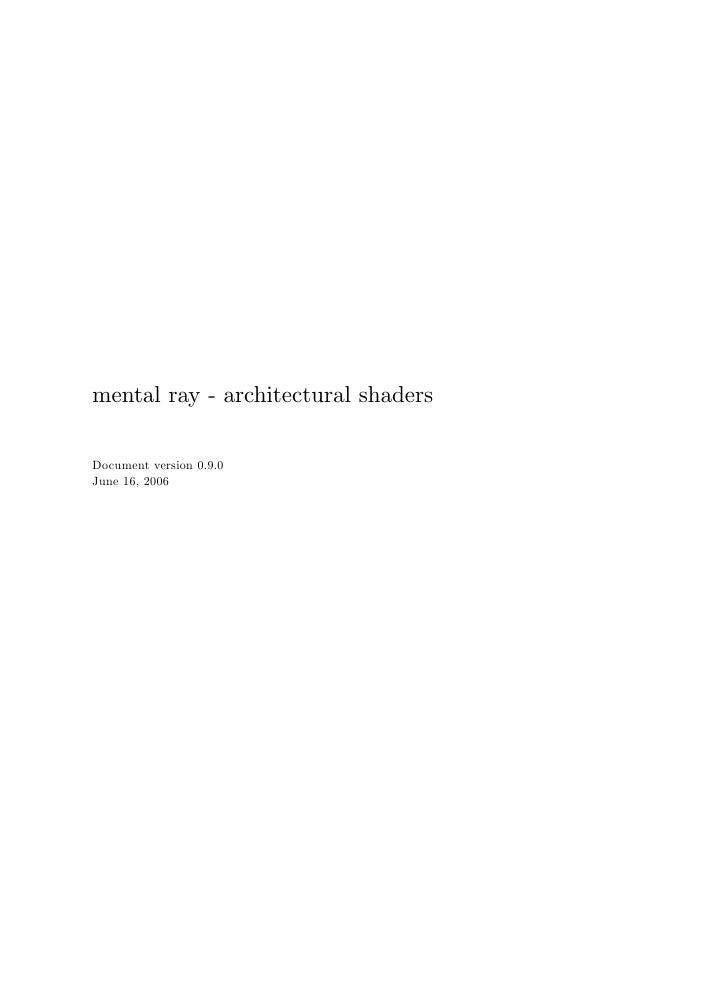 mental ray - architectural shaders  Document version 0.9.0 June 16, 2006