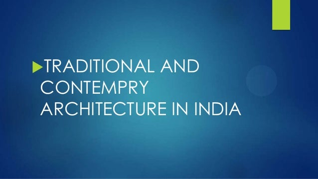 TRADITIONAL AND CONTEMPRY ARCHITECTURE IN INDIA