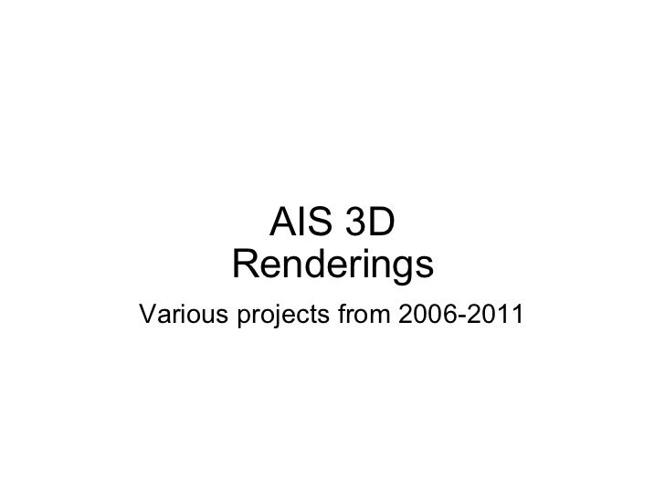 AIS 3D Renderings Various projects from 2006-2011