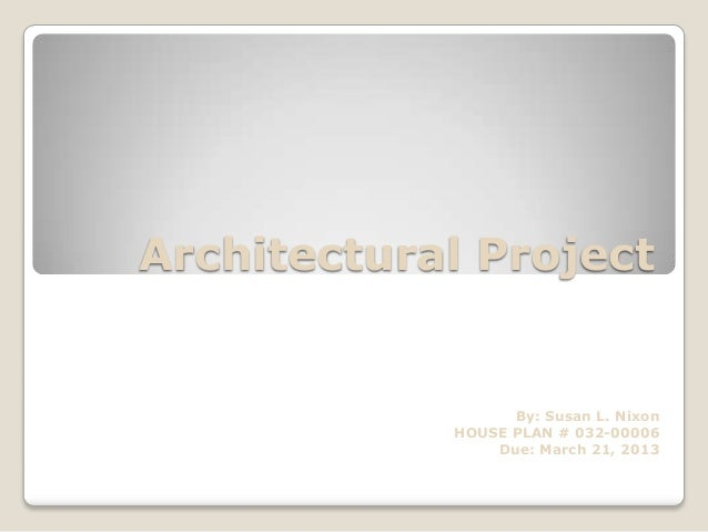 Architectural Project By: Susan L. Nixon HOUSE PLAN # 032-00006 Due: March 21, 2013
