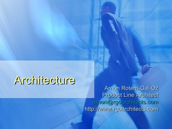 Architecture Arnon Rotem-Gal-Oz Product Line Architect [email_address] http://www.rgoarchitects.com