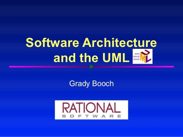 Software Architecture    and the UML      Grady Booch