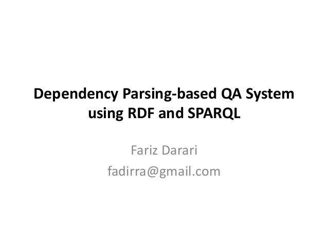 Dependency Parsing-based QA System      using RDF and SPARQL             Fariz Darari         fadirra@gmail.com