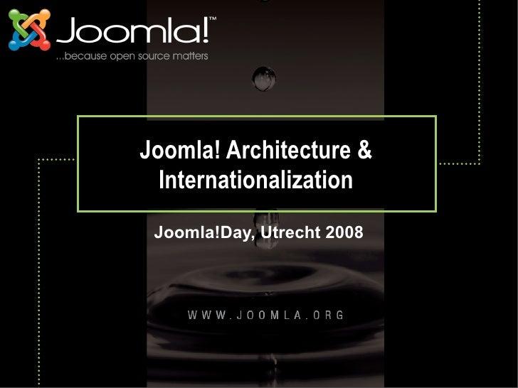 Joomla! Architecture    Internationalization  Joomla!Day, Utrecht 2008