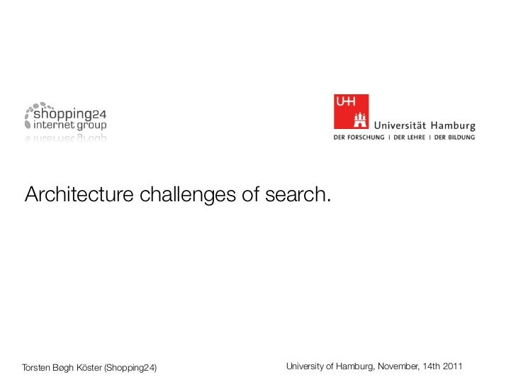 Architecture challenges of search.Torsten Bøgh Köster (Shopping24)   University of Hamburg, November, 14th 2011
