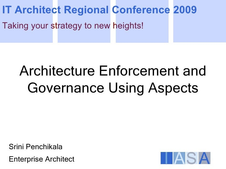 IT Architect Regional Conference 2009 Taking your strategy to new heights!         Architecture Enforcement and      Gover...