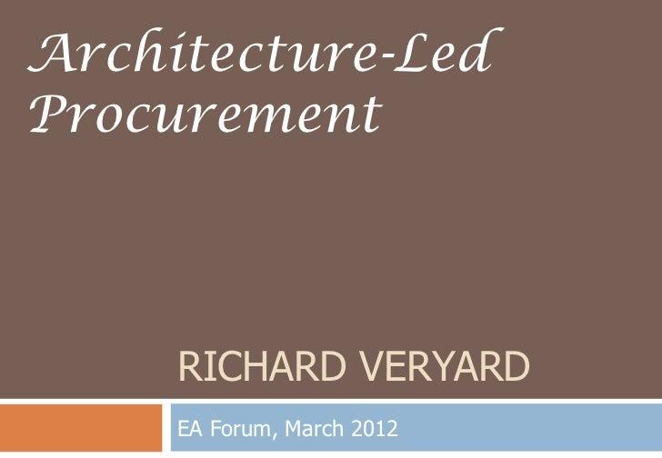 Architecture-LedProcurement     RICHARD VERYARD     EA Forum, March 2012