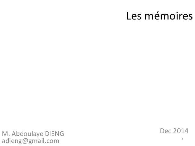 Les mémoires M. Abdoulaye DIENG adieng@gmail.com 1 Dec 2014