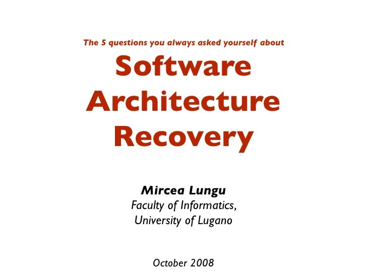 Software Architecture Recovery: The 5 Questions You Always Asked Yourself About,