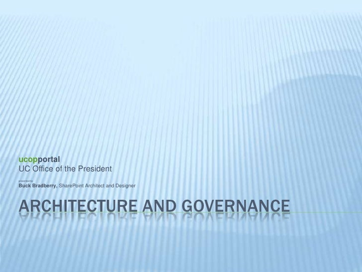 Architecture and Governance<br />ucopportal<br />UC Office of the President<br />presented by<br />Buck Bradberry, SharePo...