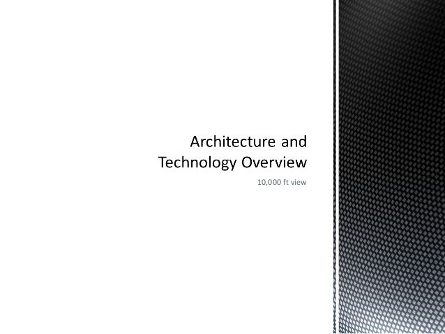 Architecture and technology overview