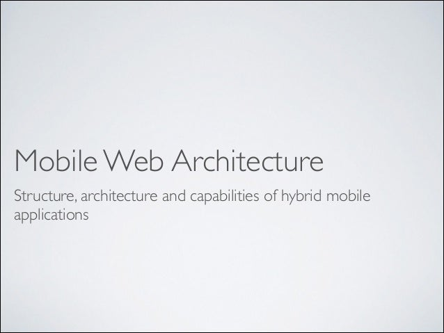 Mobile Web Architecture Structure, architecture and capabilities of hybrid mobile applications