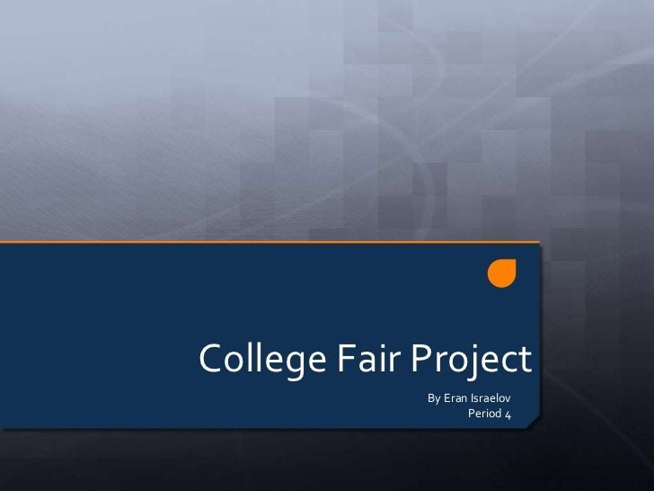 College Fair Project             By Eran Israelov                    Period 4