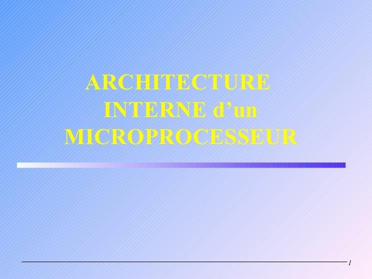 ARCHITECTURE   INTERNE d'unMICROPROCESSEUR                  1