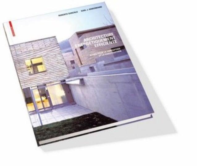ARCHITECTURE ET, , , EFFICACITE ENERGETIQUE PRINCIPES DE CONCEPTION ET DE CONSTRUCTION ROBERTO GONZALO KARL J. HABERMANN B...