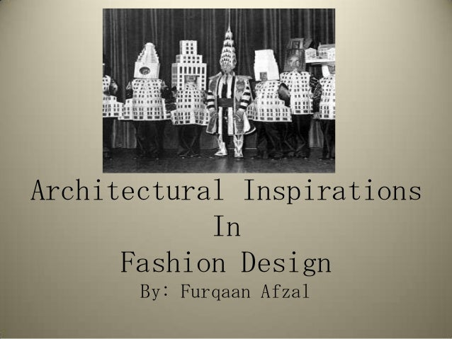 Architectural Inspirations In Fashion Design By: Furqaan Afzal