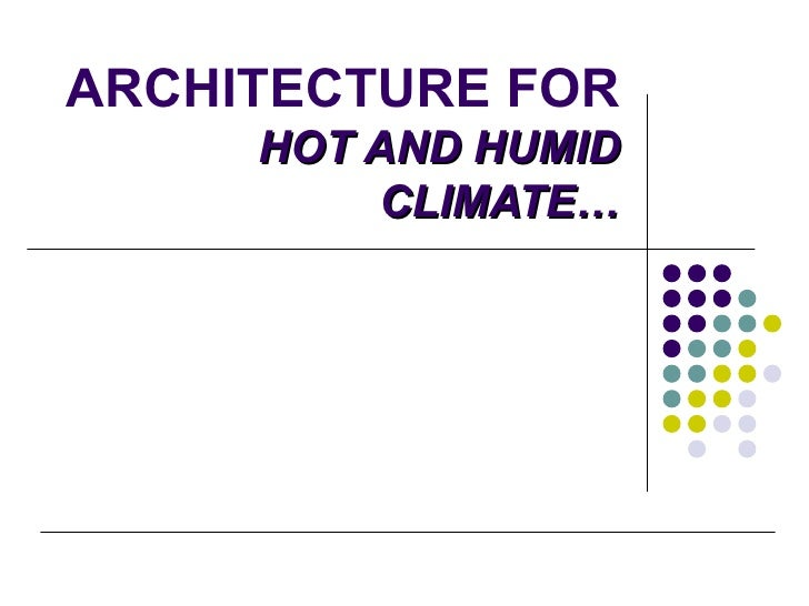 ARCHITECTURE FOR  HOT AND HUMID CLIMATE…
