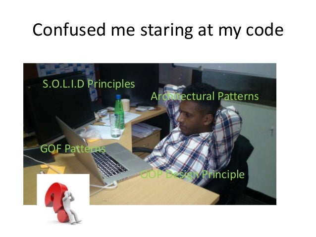 Confused me staring at my codeS.O.L.I.D PrinciplesGOF PatternsOOP Design PrincipleArchitectural Patterns