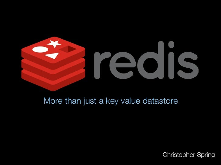 More than just a key value datastore                               Christopher Spring