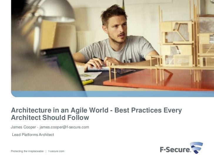Architecture in an Agile World - Best Practices Every Architect Should Follow<br />James Cooper - james.cooper@f-secure.co...