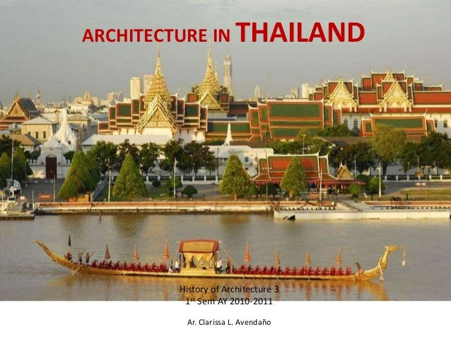 ARCHITECTURE IN THAILAND  History of Architecture 3 1st Sem AY 2010-2011 Ar. Clarissa L. Avendaño
