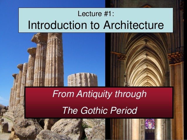 Lecture #1:Introduction to Architecture    From Antiquity through      The Gothic Period