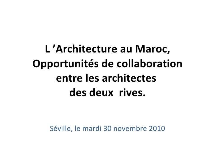 L 'Architecture au Maroc, Opportunités de collaboration entre les architectes  des deux  rives. Séville, le mardi 30 novem...