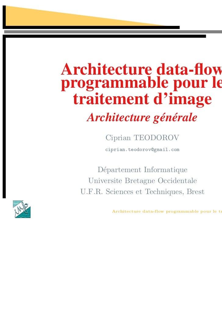 Architecture data-flowprogrammable pour le traitement d'image   Architecture générale         Ciprian TEODOROV         cipr...