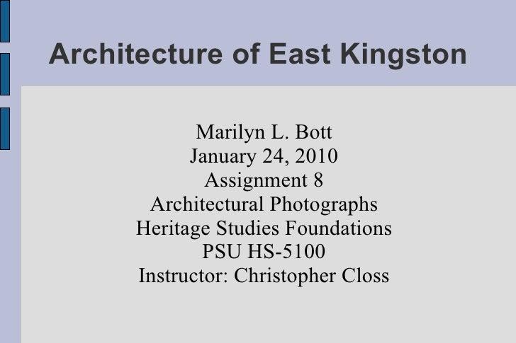 Architecture of East Kingston <ul><ul><li>Marilyn L. Bott </li></ul></ul><ul><ul><li>January 24, 2010 </li></ul></ul><ul><...