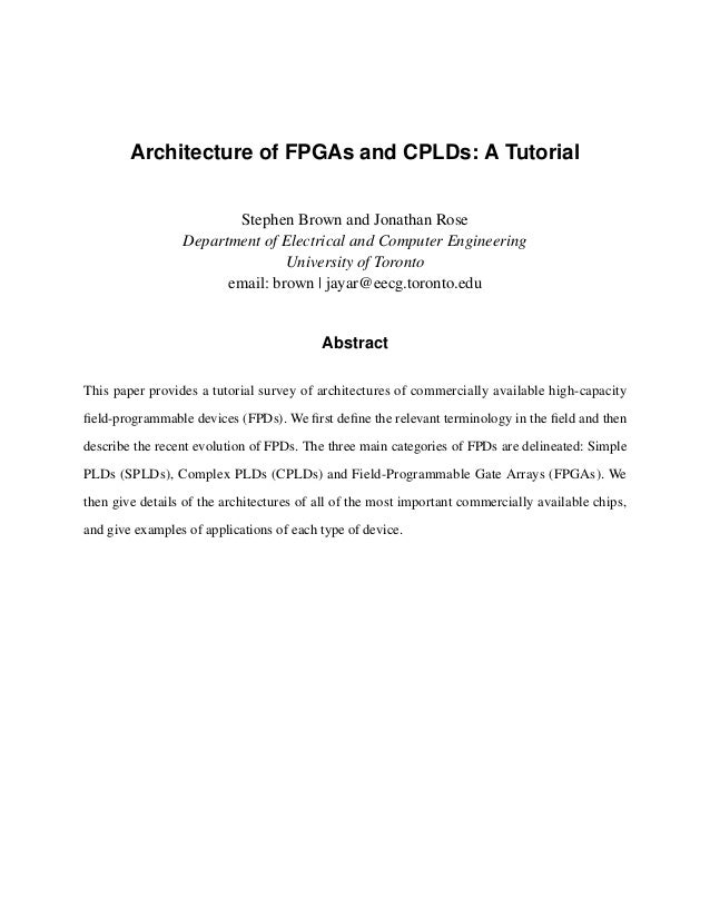 Architecture of FPGAs and CPLDs: A Tutorial                        Stephen Brown and Jonathan Rose                 Departm...
