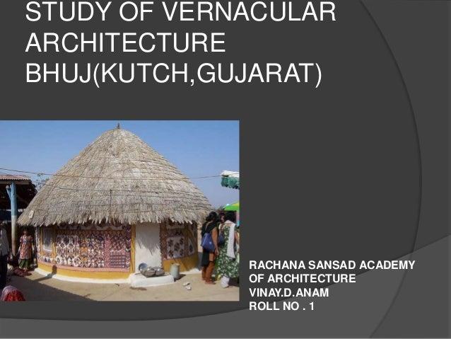 STUDY OF VERNACULARARCHITECTUREBHUJ(KUTCH,GUJARAT)             RACHANA SANSAD ACADEMY             OF ARCHITECTURE         ...