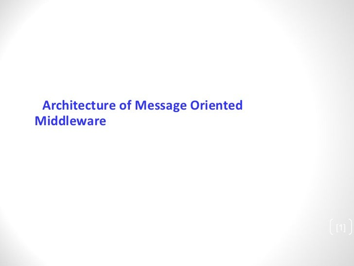 <ul><li>Architecture of Message Oriented Middleware </li></ul>[ ]