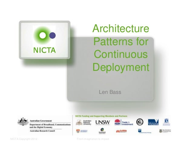 NICTA Copyright 2012 From imagination to impact Architecture Patterns for Continuous Deployment Len Bass