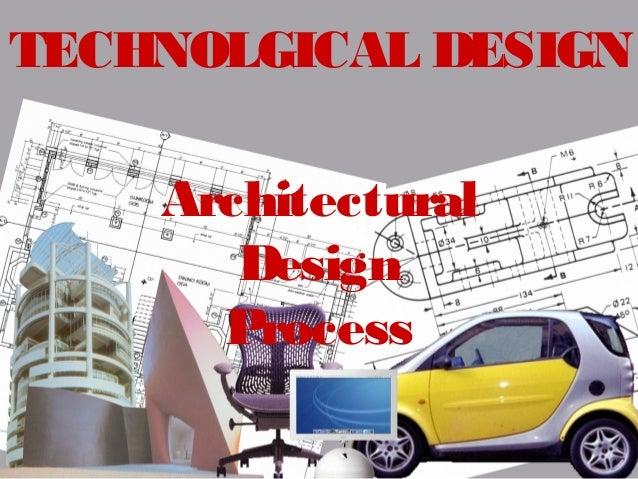 TECHNOLGICAL DESIGN Architectural Design Process