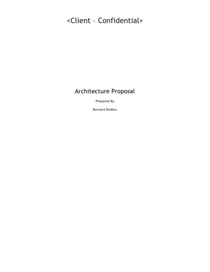 <Client – Confidential>  Architecture Proposal         Prepared By        Bernard Dedieu