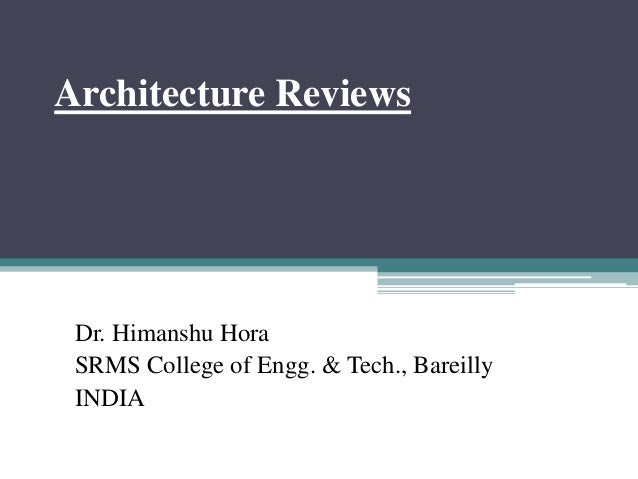 Architecture Reviews Dr. Himanshu Hora SRMS College of Engg. & Tech., Bareilly INDIA